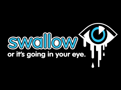 Swallow or its Going in Your Eye T-Shirt