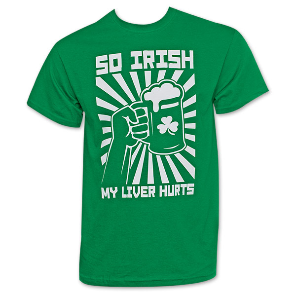 ST. PATTY'S DAY SO IRISH MY LIVER HURTS T-Shirt