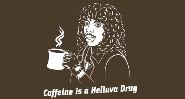 Caffeine Is A Helluva Drug