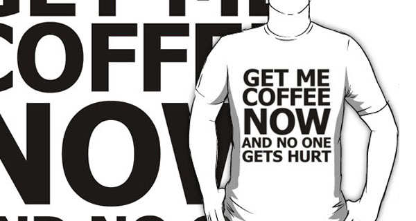 Get Me Coffee Now and No One Gets Hurt T-Shirt