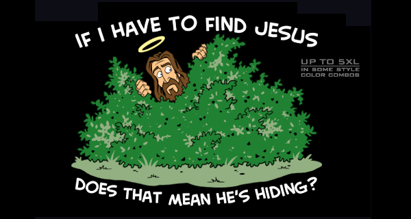 If I have to find Jesus does that mean hes hiding? T-Shirt